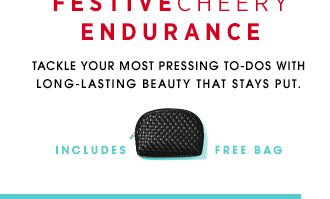 FESTIVECHEERYENDURANCE. Tackle your most pressing to-dos with long-lasting beauty that stays put.