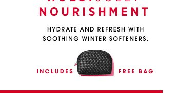 HOLLYJOLLYNOURISHMENT. Hydrate and refresh with soothing winter softeners.