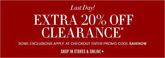 Last Day! - EXTRA 20% OFF CLEARANCE* - SOME EXCLUSIONS APPLY. AT CHECKOUT ENTER PROMO CODE SAVENOW - SHOP IN STORES & ONLINE
