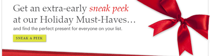 Get an extra-early sneak peek at our Holiday Must-Haves…