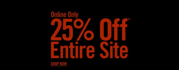 ONLINE ONLY - 25% OFF* ENTIRE SITE - SHOP NOW