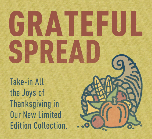 Grateful Spread - Take-in All the Joys of Thanksgiving in Our New Limited Edition Collection