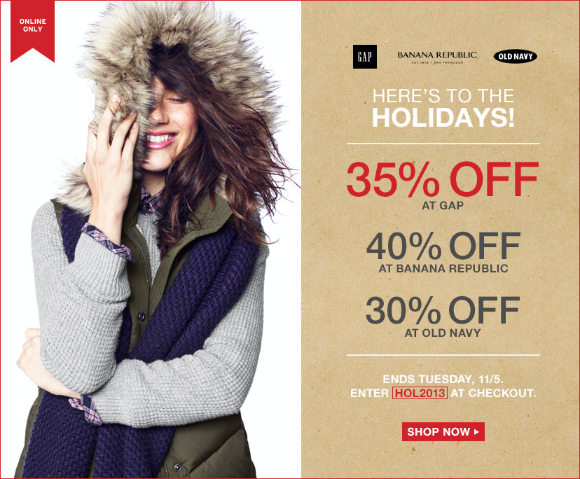 HERE'S TO THE HOLIDAYS! | 35% OFF AT GAP | 40% OFF AT BANANA REPUBLIC | 30% OFF AT OLD NAVY | ENDS TUESDAY, 11/5.