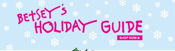 Shop Betsey's Holiday Guide!