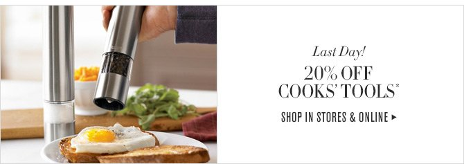 Last Day! - 20% OFF COOKS' TOOLS* - SHOP IN STORES & ONLINE