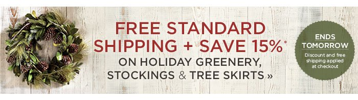 FREE SHIPPING + 15% Off All Greenery, Christmas Stockings & Tree Skirts. Ends Monday, November 4th. Discount and Free Shipping taken at check out