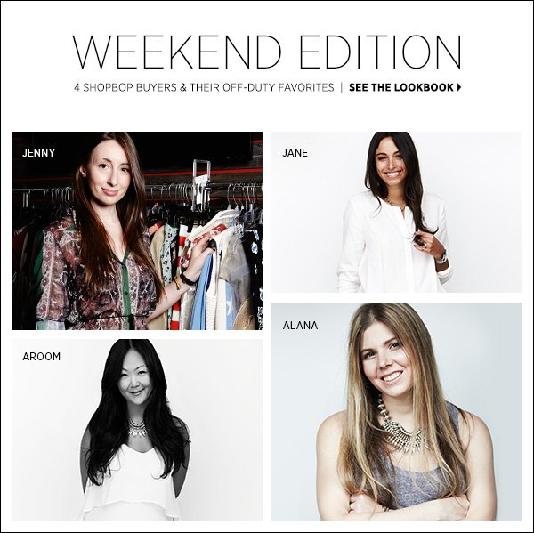4 Shopbop buyers share their top picks for weekend dressing in our new feature. >>