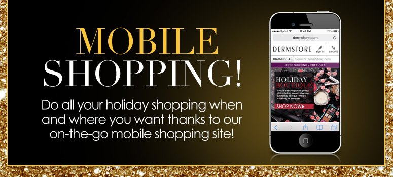 Mobile Shopping! Do all your holiday shopping when and where you want thanks to our on-the-go mobile shopping site! Shop Now>>
