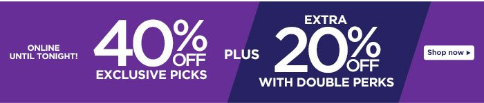 40% off exclusive picks + extra 20% off with Double Perks!