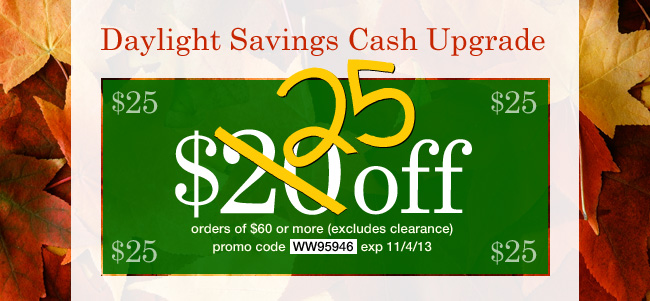 Oops, our mistake. Save an extra $25! Use promo code WW95946. Expires 11/04/13