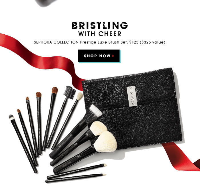 BRISTLING WITH CHEER. SEPHORA COLLECTION Prestige Luxe Brush Set, $125 ($325 value). SHOP NOW