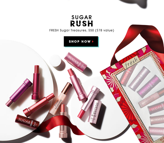 SUGAR RUSH. FRESH Sugar Treasures, $50 ($78 value). SHOP NOW