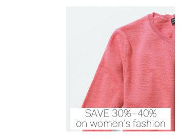 Save 30%-40% on women's fashion