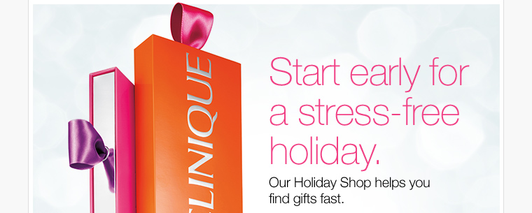Start early for a stress-free holiday. Our Holiday Shop helps you find gifts fast.