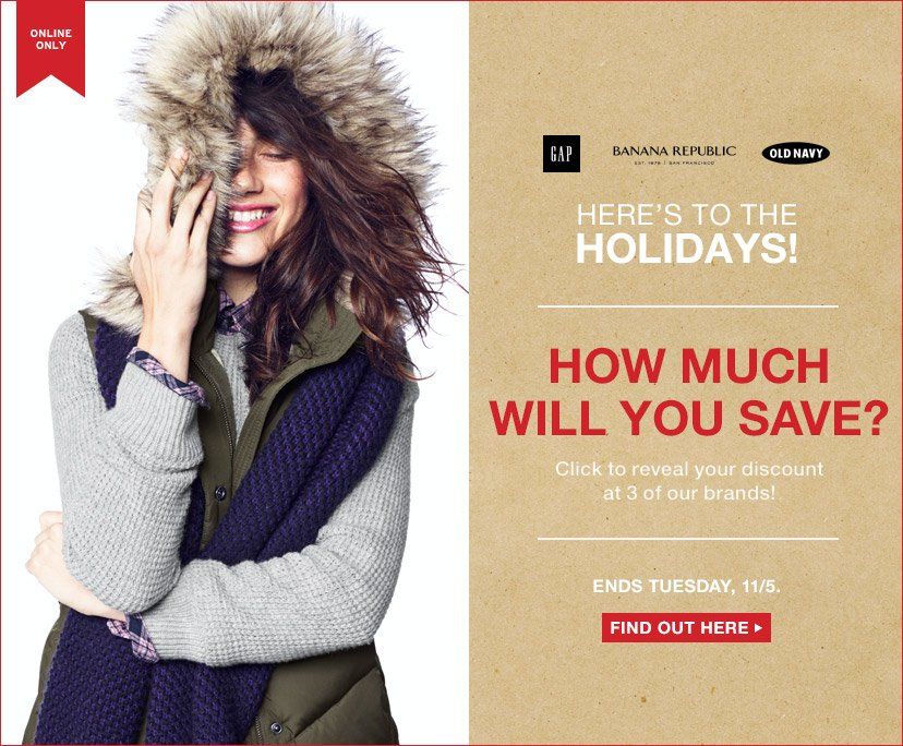 HERE'S TO THE HOLIDAYS! | HOW MUCH WILL YOU SAVE? | ENDS TUESDAY, 11/5. | FIND OUT HERE