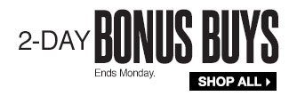 2-Day Bonus Buys Ends Monday. SHOP ALL