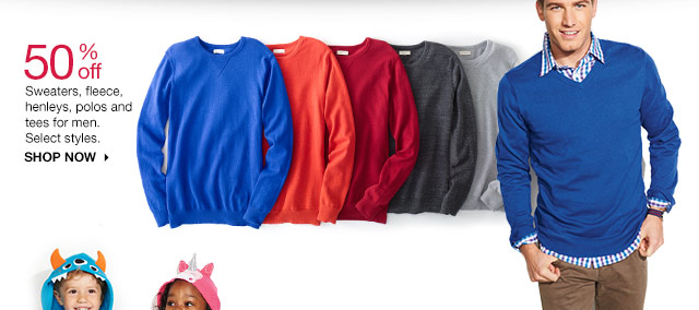 50% off Sweaters, fleece, henleys, polos and tees for men. Select styles. SHOP NOW