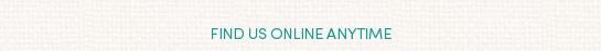 Find us online anytime