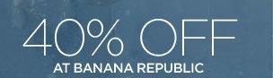 40% OFF AT BANANA REPUBLIC