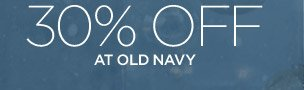 30% OFF AT OLD NAVY