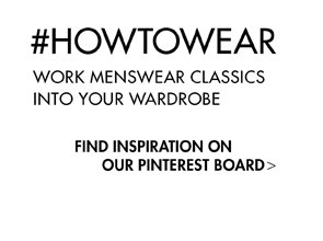 #HOTTOWEAR - WORK MENSWEAR INTO YOUR WARDROBE