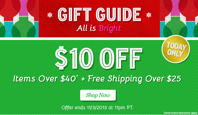 Shop our Gift Guide! $10 Off 1 item over $40. Shop Now.
