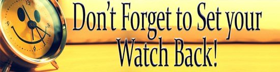 Daylight Savings Time is Over: Don't forget to set your watch back!