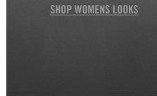 SHOP  WOMENS LOOKS