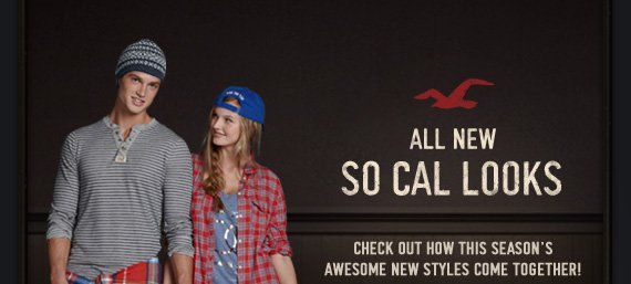 ALL NEW SO CAL LOOKS CHECK OUT HOW  THIS SEASON'S AWESOME NEW STYLES COME TOGETHER!