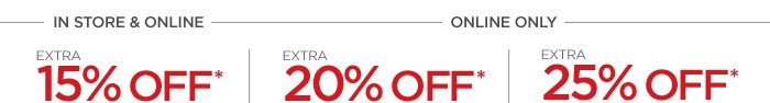 IN STORE & ONLINE  EXTRA 15% OFF*  ONLINE ONLY  EXTRA 20% OFF* $100 OR MORE EXTRA 25% OFF* $200 OR MORE   Save on apparel, shoes, accessories & home.  ONLINE CODE: NOVSALE