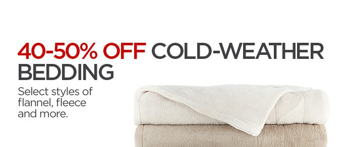 40-50% OFF COLD-WEATHER BEDDING Select styles of flannel, fleece and more.