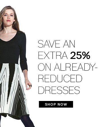 Save an extra 25% on already-reduced dresses. Shop Now.