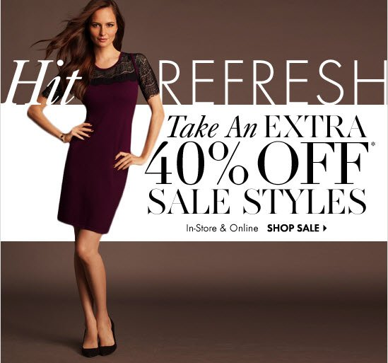 Hit Refresh  Take An Extra 40% OFF* Sale Styles  In-Store & Online        SHOP SALE