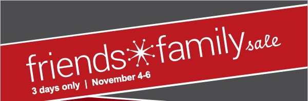 friends & family sale 3 days only November 4-6