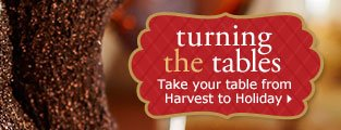 Turning the Tables: Take your table from Harvest to Holiday