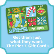 Get them just what they want: The Pier 1 Gift Card