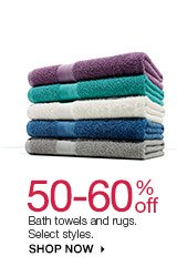 50-60% off  Bath towels and rugs. Select styles. shop now