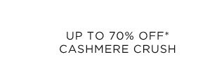 Up To 70% Off* Cashmere Crush