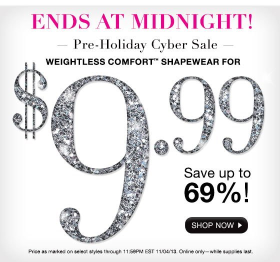 Pre-Holiday Cyber Sale: Weightless Comfort Shapewear $9.99 Ends at Midnight. Save Up to 69%.