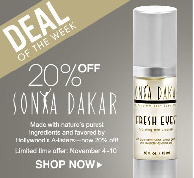 Deal of the Week: Save 20% on Sonya Dakar Made with nature's purest ingredients and favored by Hollywood's A-listers—now 20% off! Limited Time Offer: November 4-10 Shop Now>>