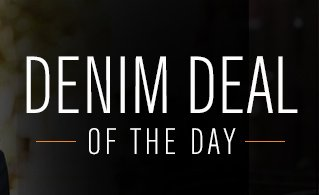 DENIM DEAL OF THE DAY