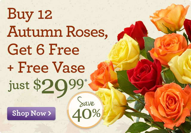 Buy 12 Autumn Roses, Get 6 Free - Just $29.99* Save 40%  Shop Now