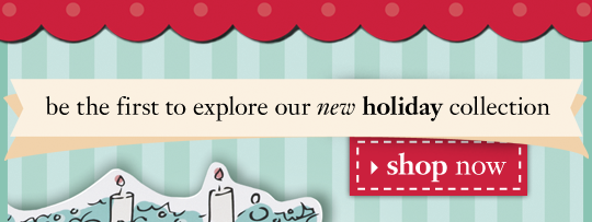 be the first to explore our new holiday collection