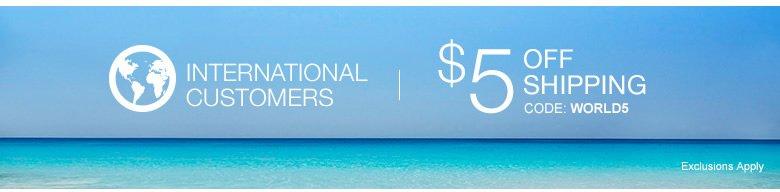 International Customers - Get $5 OFF Shipping - code: world5