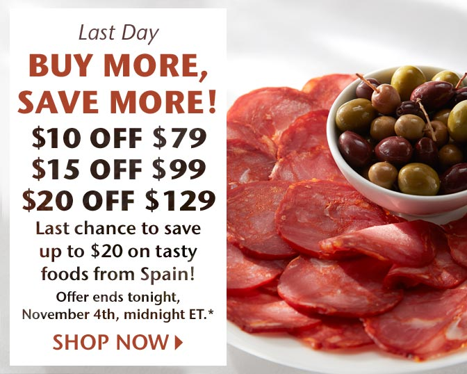 Last Day - Buy More, Save More! $10 Off $79, $15 Off $99, $20 Off $129 - Last chance to save up to $20 on tasty foods from Spain! Offer ends tonight, November, 4th, midnight ET.* Shop Now