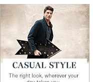 Casual Style | The right look, wherever your day takes you.