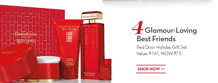 4 Glamour-Loving Best Friends. Red Door Holiday Gift Set Value: $161, NOW $75. SHOP NOW.