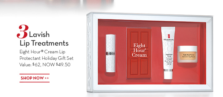 3 Lavish Lip Treatments. Eight Hour® Cream Lip Protectant Holiday Gift Value: $62, NOW $49.50. SHOP NOW.