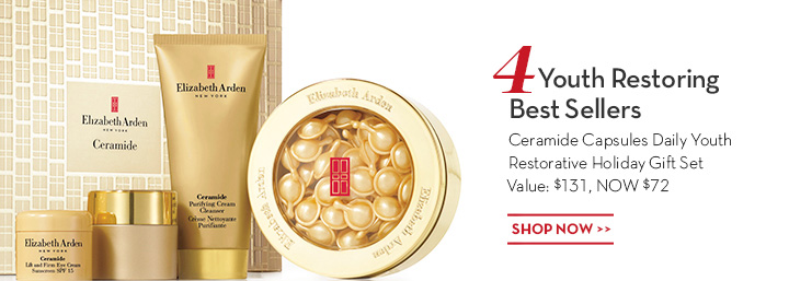 4 Youth Restoring Best Sellers. Ceramide Capsules Daily Youth Restorative Holiday Gift Set Value: $131, NOW $72. SHOP NOW.