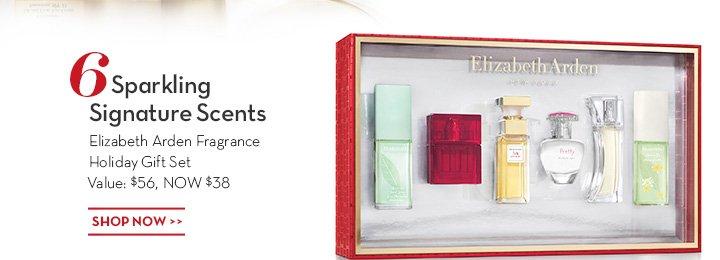 6 Sparkling Signature Scents. Elizabeth Arden Fragrance Holiday Gift Set Value: $56, NOW $38. SHOP NOW.